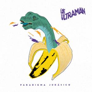 LOS ULTRAMAN - Paradigma Jurasico