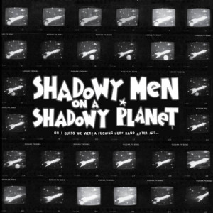 SHADOWY MEN ON A SHADOWY PLANET - Oh, I Guess We Were A Fucking Surf Band After All…