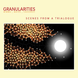 GRANULARITIES- Scenes From A Trialogue