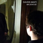 """DAVIDE AMATI:  """"MA DOVE SEI"""" è il singolo d'esordio del giovanissimo cantautore"""