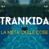 """""""La metà delle cose"""" di Trankida: in video e in radio"""