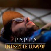 """Il nuovo singolo di Pappa è """"Un pezzo dei Lùnapop"""""""