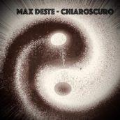 """Max Deste – è uscito il nuovo singolo """"Chiaroscuro"""""""
