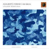 Unstable Watercolors – Adalberto Ferrari 3èlè-Ments