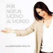 """""""Per nessun motivo al mondo"""" è il nuovo singolo di Alessandra Nicita"""