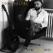 """""""Via per noi"""" il nuovo singolo di Toni Veltri"""