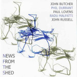 JOHN BUTCHER / PHIL DURRANT / PAUL LOVENS / RADU MALFATTI / JOHN RUSSELL | News From The Shed